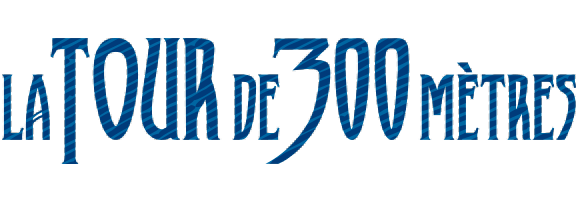 La Tour de 300 mètres –Le musical